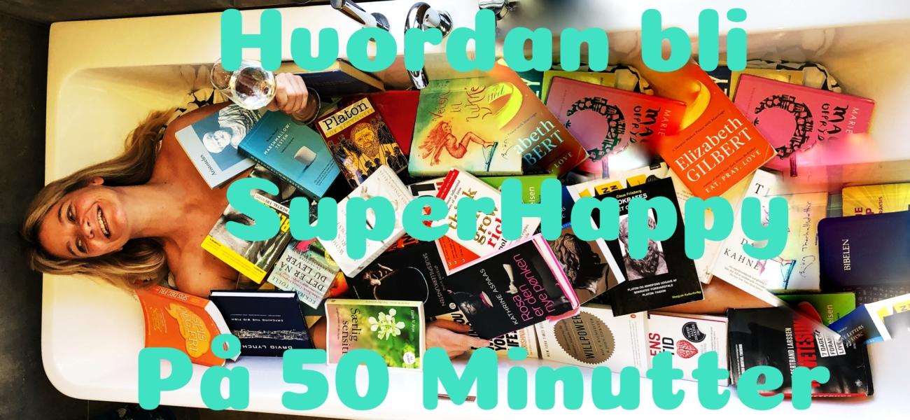 Hvordan Bli SuperHappy på 50 Minutter 3