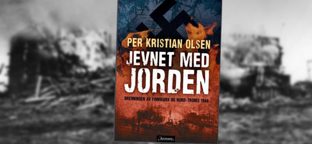 Jevnet med jorden - Brenningen av Finnmark og Nord-Troms 1944 1